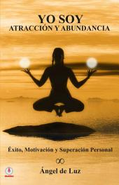 Yo soy atracción y abundancia: Éxito, motivación y superación personal