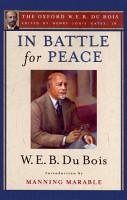 In Battle for Peace  The Oxford W  E  B  Du Bois  PDF