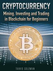 Cryptocurrency: Mining, Investing and Trading in Blockchain for Beginners. How to Buy Cryptocurrencies (Bitcoin, Ethereum, Ripple, Litecoin or Dash) and what wallet to use. Crypto currency investment strategies