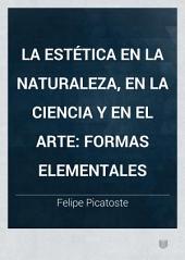 La Estética en la naturaleza, en la ciencia y en el arte: formas elementales
