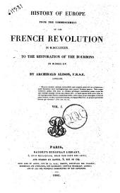 History of Europe from the Commencement of the French Revolution in 1789 to the Restauration of the Bourbons in 1815 Archibald Alison: Volume 1