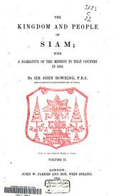 The Kingdom and People of Siam: With a Narrative of the Mission to that Country in 1855, Volume 2