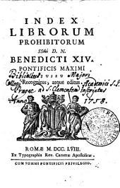 Index Librorum Prohibitorum SSmi D.N. Benedicti XIV. Pontificis Maximi Iussu Recognitus, atque editus