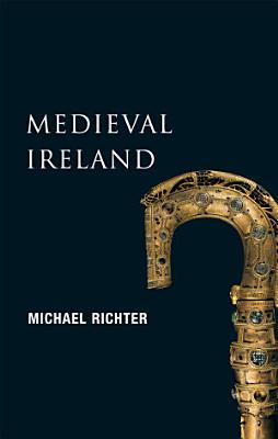 Medieval Ireland  New Gill History of Ireland 1  PDF