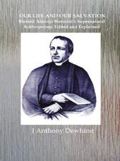 OUR LIFE AND OUR SALVATION: Blessed Antonio Rosmini's Supernatural Anthropology Edited and Explained: THE WRITINGS OF BLESSED ANTONIO ROSMINI - 19