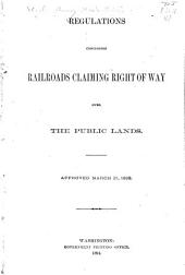 Regulations Concerning Railroads Claiming Right of Way Over the Public Lands: Approved March 21, 1892