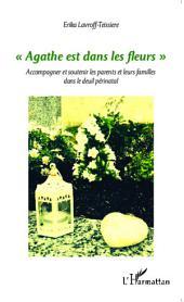 """""""Agathe est dans les fleurs"""": Accompagner et soutenir les parents et leurs familles dans le deuil périnatal"""