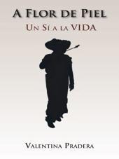 A Flor de Piel: Un sí a la VIDA