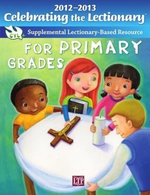 Celebrating the Lectionary for Primary Grades 2012 2013  Supplemental Lectionary Based Resource PDF