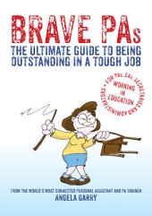 Brave PAs: The ultimate guide to being outstanding in a tough job