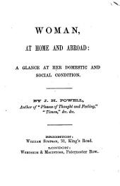 Woman, at home and abroad: a glance at her domestic and social condition