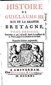 Histoire de Guillaume III. roi de la Grande Bretagne: Volume1