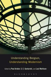 Understanding Bergson  Understanding Modernism PDF
