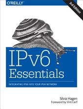 IPv6 Essentials: Integrating IPv6 into Your IPv4 Network, Edition 3