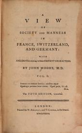A View of Society and Manners in France, Switzerland, and Germany: With Anecdotes Relating to Some Eminent Characters, Volume 2