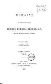 Remains of the Late Reverend Richard Hurrell Froude: v. 2. History or the contest between Thomas à Becket, archbishop of Canterbury, and Henry II, king of England, chiefly consisting of translations of contemporary letters