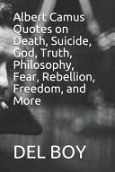 Albert Camus Quotes on Death  Suicide  God  Truth  Philosophy  Fear  Rebellion  Freedom  and More