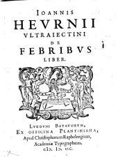 Joannis Heurnii Ultraiectini De febribus liber: Volume 1