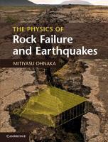 The Physics of Rock Failure and Earthquakes PDF