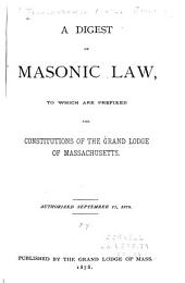 A Digest of Masonic Law: To which are Prefixed the Constitutions of the Grand Lodge of Massachusetts