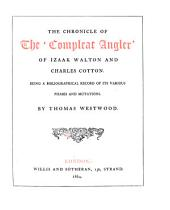 The Chronicle of the 'Compleat Angler' of Izaak Walton and Charles Cotton. Being a Bibliographical Record of Its Various Phases and Mutations