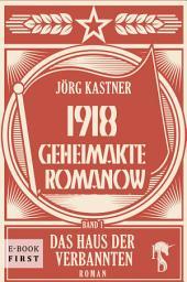 1918 – Geheimakte Romanow: Band 1: Das Haus der Verbannten