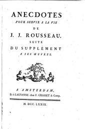 Anecdotes pour servir à la vie de J. J. Rousseau: suite du supplément à ses oeuvres