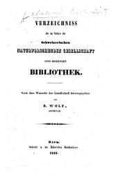 Verzeichniss der ... im Archive der Schweizerischen naturforschenden Gesellschaft sich bildenden Bibliothek, ... herausgegeben von R. Wolf