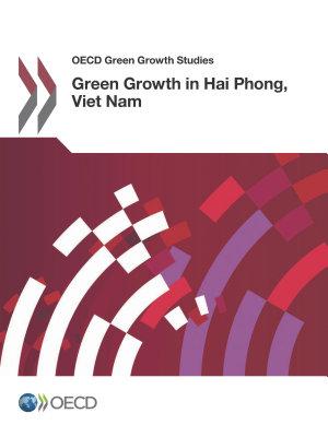 OECD Green Growth Studies Green Growth in Hai Phong  Viet Nam PDF