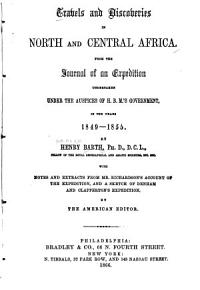 Travels and Discoveries in North and Central Africa from the Journal of an Expedition Undertaken Under the Auspices of H B M  s Government in the Years 1849 1855 PDF