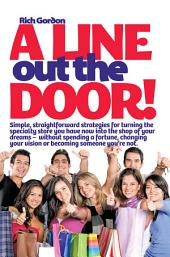 A Line Out the Door: Strategies and Lessons to Maximize Sales, Profits, and Customer Service