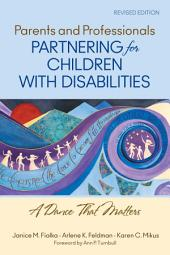 Parents and Professionals Partnering for Children With Disabilities: A Dance That Matters