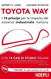 Toyota Way: I 14 principi per la rinascita del sistema industriale italiano - con 14 casi di studio italiani