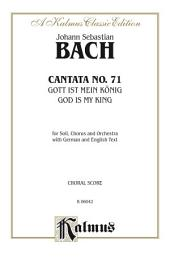 Cantata No. 71 -- Gott ist mein König (God Is My King): For SATB Solo, SATB Chorus/Choir and Orchestra with German and English Text (Choral Score)