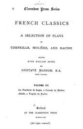 French Classics ...: A selection of plays by Corneille, Molière, and Racine