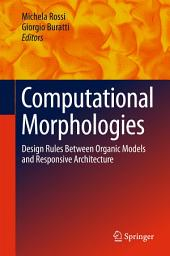 Computational Morphologies: Design Rules Between Organic Models and Responsive Architecture