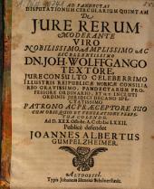 Ad Pandectas Disputationum Circularium Quintam De Iure Rerum Moderante ... Joh. Wolffgango Textore ... Publicè defendet Joannes Albertus Gumpelzheimer