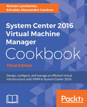 System Center 2016 Virtual Machine Manager Cookbook  PDF