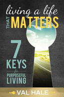 Living a Life That Matters: 7 Keys for Purposeful Living