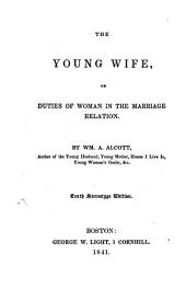 The Young Wife, Or Duties of Woman in the Marriage Relation ... Tenth Stereotype Edition