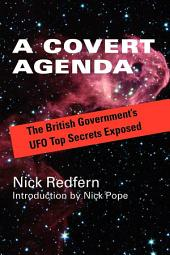 A Covert Agenda: The British Government's UFO Top Secrets Exposed