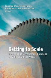 Getting to Scale: How to Bring Development Solutions to Millions of Poor People