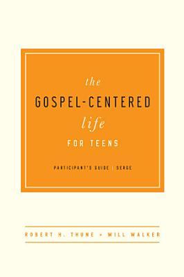 The Gospel Centered Life for Teens