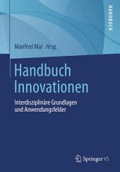 Handbuch Innovationen: Interdisziplinäre Grundlagen und Anwendungsfelder