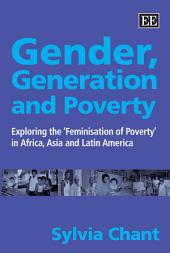 Gender, Generation and Poverty: Exploring the Feminisation of Poverty In Africa, Asia and Latin America