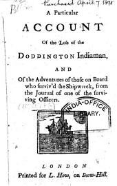 A Particular Account of the Loss of the Doddington Indiaman, and of the Adventures of Those on Board who Surviv'd the Shipwreck, from the Journal of One of the Surviving Officers