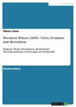 Woodrow Wilson  1858   1924   Evolution statt Revolution PDF