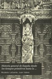 Historia general de España desde los tiempos primitivos hasta la muerte de Fernando VII: Volumen 6