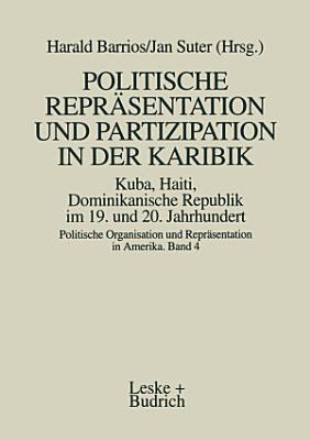 Politische Repr  sentation und Partizipation in der Karibik  Kuba  Haiti  Dominikanische Republik im 19  und 20  Jahrhundert PDF
