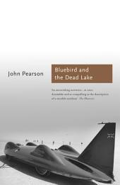 The Bluebird and the Dead Lake: The Classic Account of how Donald Campbell broke the World Land Speed Record